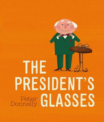 The Best Picture Books from Ireland for Children. The President's Glasses by Peter Donnelly